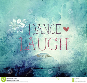 Dance laugh and have fun quote on blue textured background with flower ...