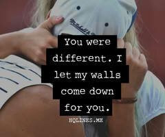you were different. i let my walls come down for you