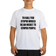 Insult To Stupid People Performance Dry T-Shirt for