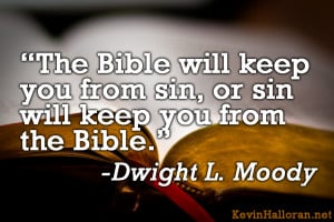 ... The Bible will keep you from sin or sin will keep you from the Bible