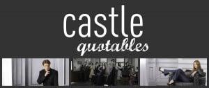 Castle Quotables