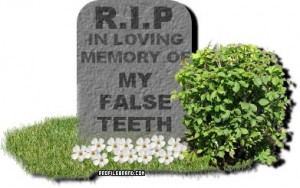 In loving memory of my false teeth!