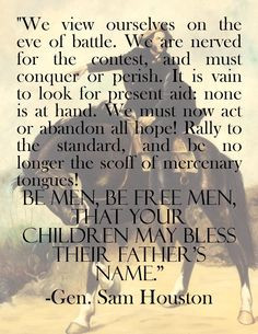 Sam Houston's speech to his men before the Battle of San Jacinto. http ...