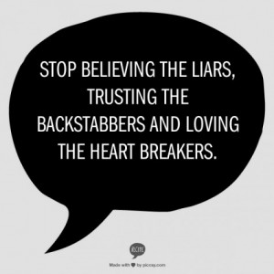 ... the liars, trusting the backstabbers and loving the heart breakers