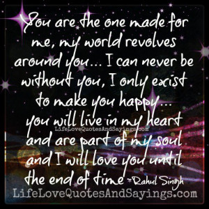 ... for me my world revolves around you i can never be without you i only