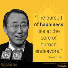 ... happiness lies at the core of human endeavors