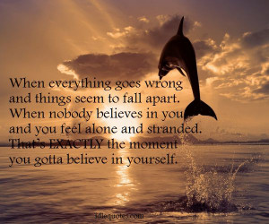 When everything goes wrong and things seem to fall apart. When nobody ...