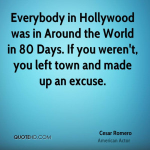 ... If You Weren't, You Left Town And Made Up An Excuse. - Cesar Romero