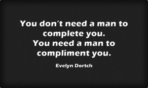 ... afraid to be alone you don t need a man to complete you you need a man
