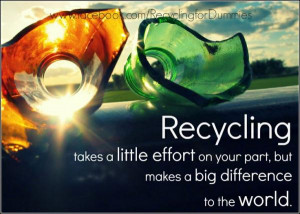 Recycling Takes A Little Effort On Your Part But Makes A Big ...