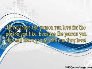 Never leave the person you love...