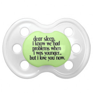 LOVE SLEEP NOW FUNNY SAYINGS COMMENTS QUOTES EXPRE BABY PACIFIER