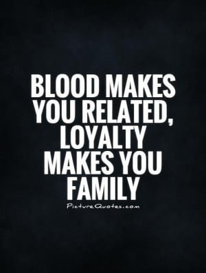 Family Quotes Loyalty Quotes Blood Quotes Relatives Quotes