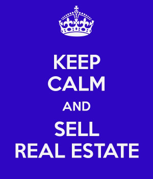 Keep Calm and Sell Real Estate - #KeepCalm, #RealEstate - www ...
