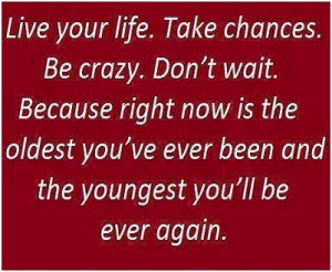Quotes About Taking Chances And Living Life Live your life... quotes