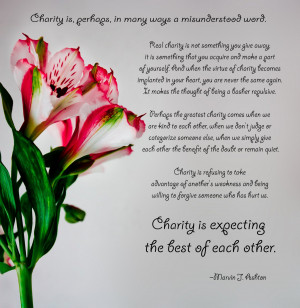 Charity is expecting the best of each other ~ Flowers Quote