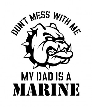Don't Mess With Me My Dad is a Marine Iron on Decal. $7.00, via Etsy.