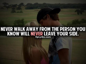 Never Walk Away From The Person You Know Will Never Leave Your Side ...