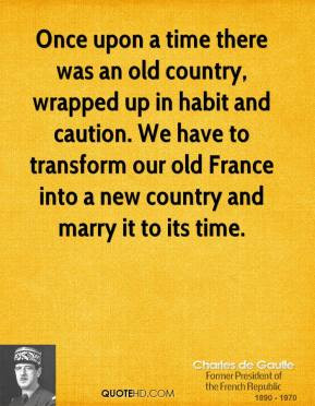 Charles de Gaulle - Once upon a time there was an old country, wrapped ...
