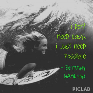 Bethany Hamilton Quote I Don 39 t Need Easy