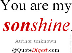 Son quote: You are my sonshine. - Author unknown