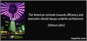The American attitude towards efficiency and execution should always ...