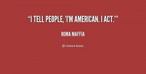 quote Roma Maffia i tell people im american i act 250292 png