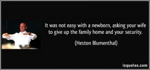 It was not easy with a newborn, asking your wife to give up the family ...