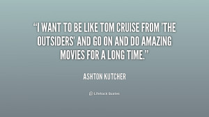 quote-Ashton-Kutcher-i-want-to-be-like-tom-cruise-193372_1.png