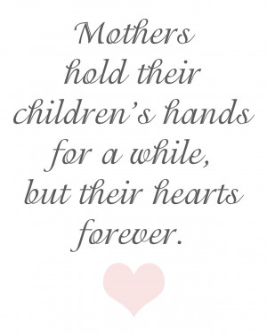 Mothers hold their children's hands for a while, but their hearts ...