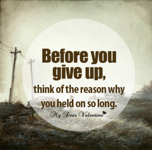 thinking of you quotes - Before you give up