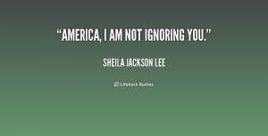 sheila jackson lee quotes america i am not ignoring you sheila jackson ...