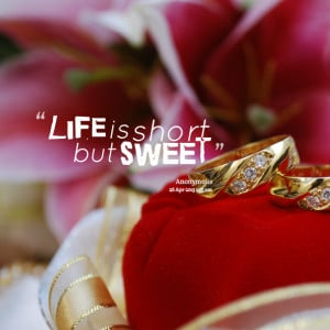 Quotes Picture: life is short but sweet