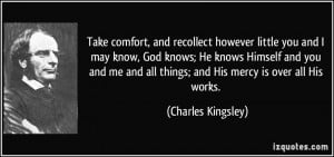 Take comfort, and recollect however little you and I may know, God ...