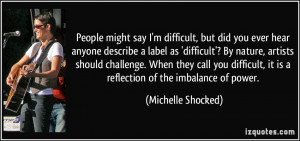 People might say I'm difficult, but did you ever hear anyone describe ...