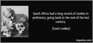 South Africa had a long record of studies in prehistory, going back to ...