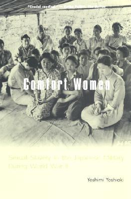 Comfort Women: Sexual Slavery in the Japanese Military During World ...