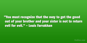 "... and your sister is not to return evil for evil."" – Louis Farrakhan"