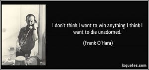 quote-i-don-t-think-i-want-to-win-anything-i-think-i-want-to-die ...