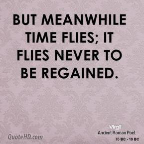 virgil-poet-quote-but-meanwhile-time-flies-it-flies-never-to-be.jpg