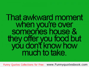 Awkward moment at someone home - Funny quotes about life