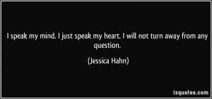 quote-i-speak-my-mind-i-just-speak-my-heart-i-will-not-turn-away-from ...