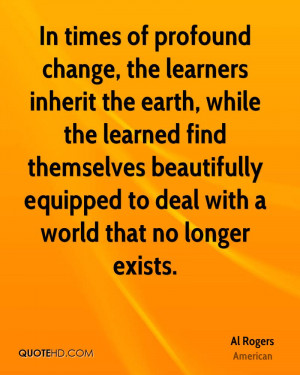 In times of profound change, the learners inherit the earth, while the ...