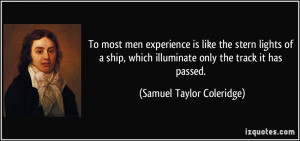 To most men experience is like the stern lights of a ship, which ...