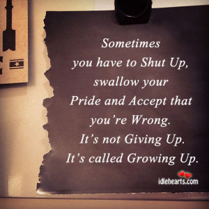 Accept, Giving, Giving up, Growing Up, Inspirational, Pride, Wrong