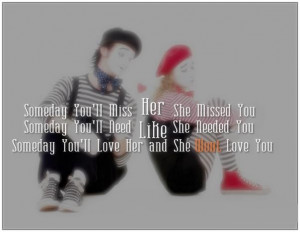 ... You,Someday You'll Need Like She Needed You - Missing You Quote