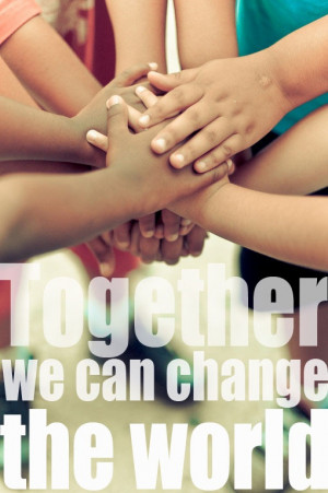 Our kids WILL change the world, we all can change the world together ...