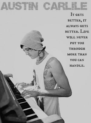 """... will never put you through more than you can handle.""""-Austin Carlile"""