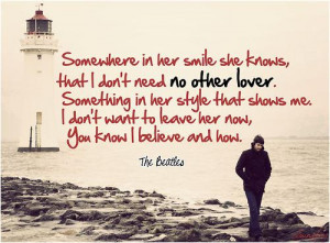Somewhere In Her Smile She Knows, That I Don't Need No Other Lover ...
