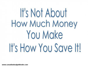 ... Not About How Much Money You Make It's How You Save It - Money Quote